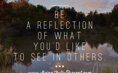 BFP Inspiration Moment: Be A Reflection