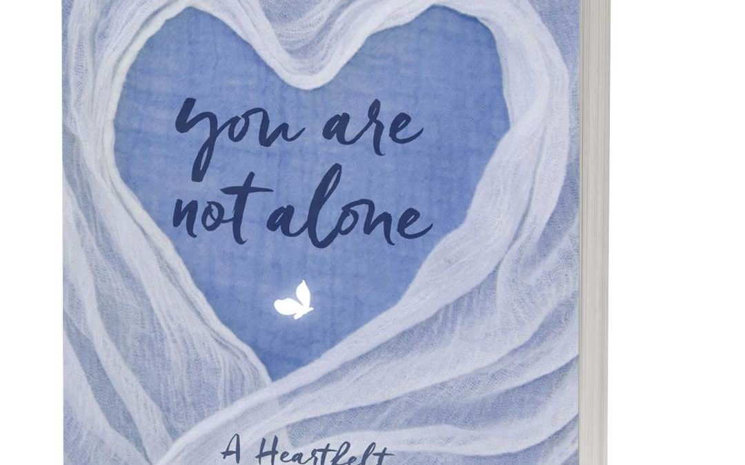 Book Review – You Are Not Alone: A Heartfelt Guide for Grief, Healing, and Hope